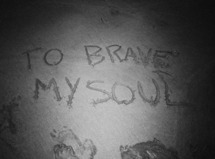 to brave my soul